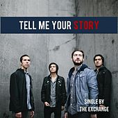 Tell Me Your Story by Exchange