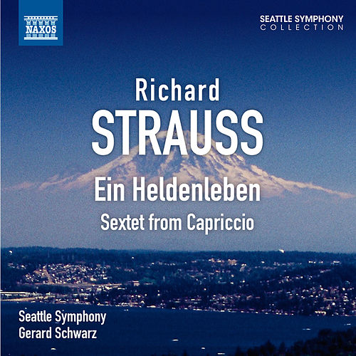 Play & Download Strauss: Ein Heldenleben - Sextet from Capriccio by Seattle Symphony Orchestra | Napster