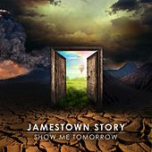 Play & Download Show Me Tomorrow by Jamestown Story | Napster