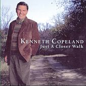 Just a Closer Walk by Kenneth Copeland