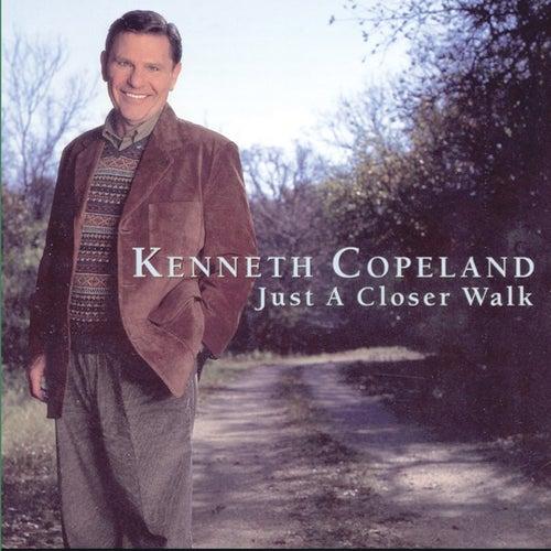 Just a Closer Walk by Kenneth Copeland
