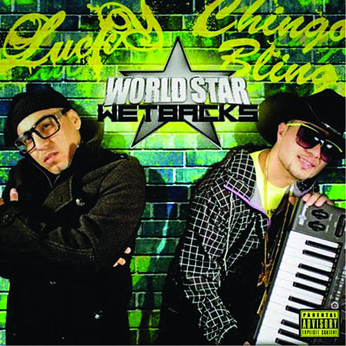 Worldstar Wetbacks (feat. Lucky) by Chingo Bling