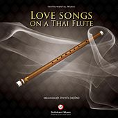 Play & Download Love songs on a Thai Flute by Suthikant Music | Napster