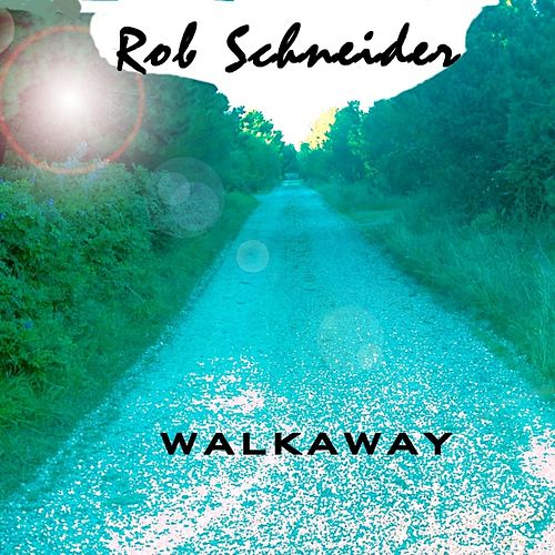 Play & Download Walkaway by Rob Schneider | Napster