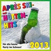 Après Ski- Und Hütten-Hits 2013! Für Die Beste Party Im Schnee! by Various Artists