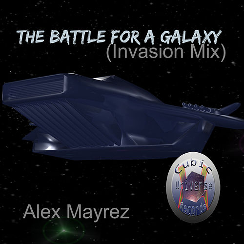 Play & Download The Battle for a Galaxy (Invasion Mix) by Alex Mayrez | Napster