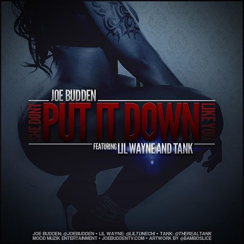 Play & Download She Don't Put It Down feat. Lil Wayne, Tank by Joe Budden | Napster