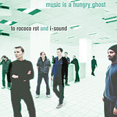 Play & Download Music Is a Hungry Ghost (Deluxe Edition) by To Rococo Rot And I-Sound | Napster