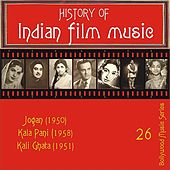 Play & Download History of Indian Film Music: Jogan (1950), Kala Pani (1958), Kali Ghata (1951), Vol. 26 by Various Artists | Napster