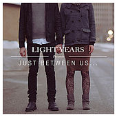 Play & Download Just Between Us... by Light Years | Napster