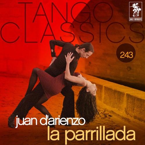 Play & Download Tango Classics 243: La Parrillada by Juan D'Arienzo | Napster