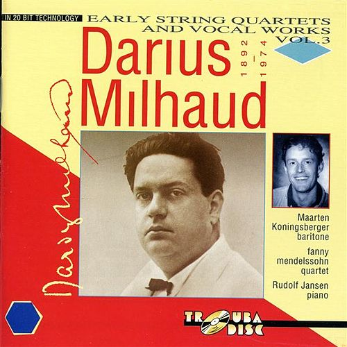 Play & Download Milhaud: Early String Quartets & Vocal Works, Vol. 3 by Various Artists | Napster