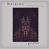 Play & Download Wishbones by Walking Spanish | Napster