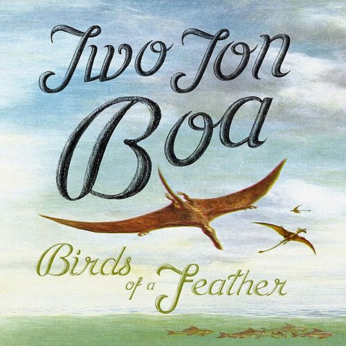 Play & Download Birds of a Feather by Two Ton Boa | Napster