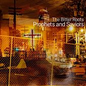 Play & Download Prophets and Saviors by The Bitter Roots | Napster