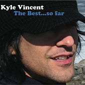 Play & Download The Best...so Far by Kyle Vincent | Napster