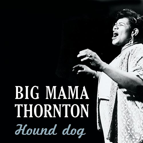 Hound Dog by Big Mama Thornton