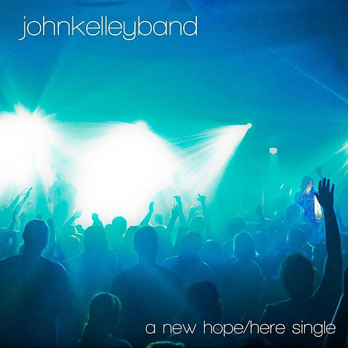 Play & Download A New Hope / Here  - Single by John Kelley Band | Napster