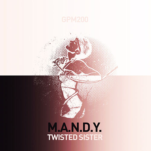 Play & Download Twisted Sister by M.A.N.D.Y. | Napster