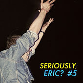 Play & Download Seriously, Eric? #5 by Various Artists | Napster