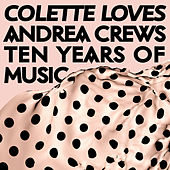 Colette Loves Andrea Crews - Ten Years of Music de Various Artists
