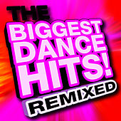The Biggest Dance Hits! Remixed by Ultimate Dance Hits