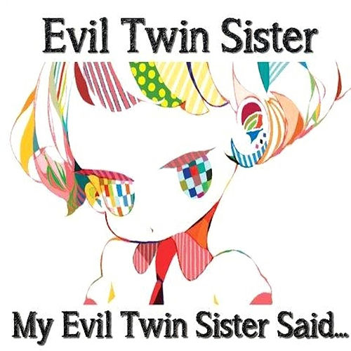 Play & Download My Evil Twin Sister Said... by Evil Twin Sister | Napster