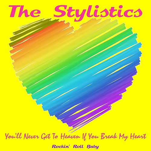 Play & Download You'll Never Get to Heaven If You Break My Heart by The Stylistics | Napster