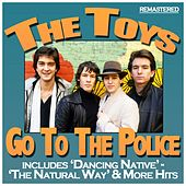 Play & Download Go to the Police by The Toys | Napster