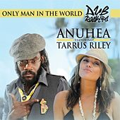 Play & Download Only Man In The World (feat. Tarrus Riley) by Anuhea | Napster