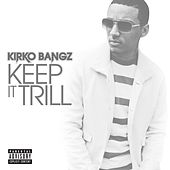 Play & Download Keep It Trill by Kirko Bangz | Napster