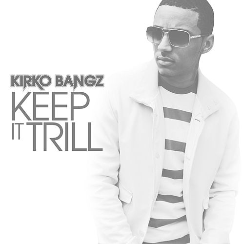 Keep It Trill by Kirko Bangz