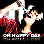 Play & Download OH Happy Day: 12 x Gospel by Various Artists | Napster