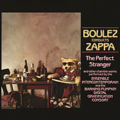 Play & Download Boulez Conducts Zappa: The Perfect Stranger by Frank Zappa | Napster
