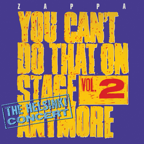 Play & Download You Can't Do That On Stage Anymore Vol. 2: The Helsinki Concert by Frank Zappa | Napster