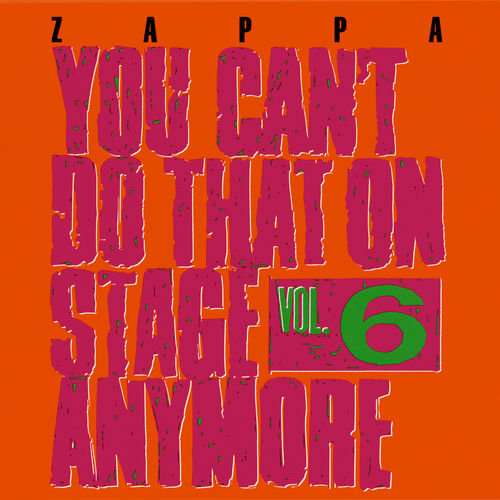 Play & Download You Can't Do That On Stage Anymore Vol. 6 by Frank Zappa | Napster