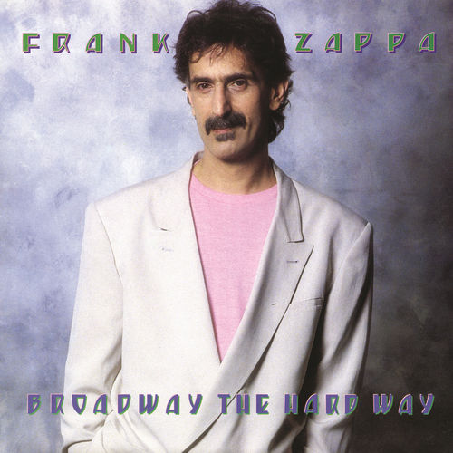 Play & Download Broadway The Hard Way by Frank Zappa | Napster