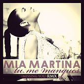 Play & Download Tu me manques (Missing You) RMX - Single by Mia Martina | Napster