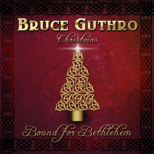Bound for Bethlehem by Bruce Guthro