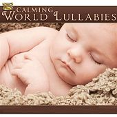 Play & Download Calming World Lullabies by Various Artists | Napster