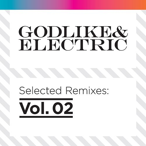 Play & Download Godlike & Electric - Selected Remixes Vol.2 by Various Artists | Napster