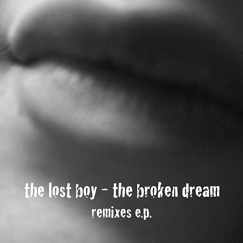 The Broken Dream (Remixes E.P.) by The Lost Boy