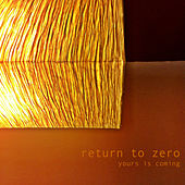 Yours Is Coming by Return to Zero