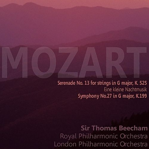 Play & Download Mozart: Serenade No. 13 for Strings in G Major, K. 525, 'Eine kleine Nachtmusik'; Symphony No. 27 in G Major, K. 199 by Various Artists | Napster