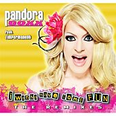 I Wanna Have Some Fun: The Remixes by Pandora Boxx