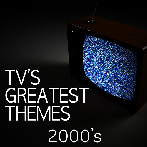Play & Download TV's Greatest Themes - 2000's by TV Tunesters | Napster