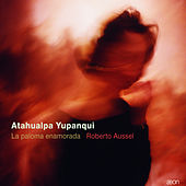 Play & Download Yupanqui: La paloma enamorada by Roberto Aussel | Napster