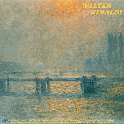 Pachelbel: Canon - Schubert: Ave Maria - Sinding: Rustle of Spring - Listz: Love Dream - Chopin: Wal by Walter Rinaldi