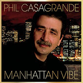 Play & Download Manhattan Vibe by Phil Casagrande | Napster