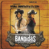 Bandidas (Original Motion Picture Soundtrack) by Eric Serra
